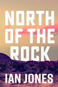 Cover for North of the Rock by author Ian Jones